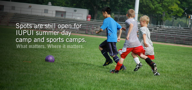 Spots are still open for IUPUI summer day camp and sports camps.