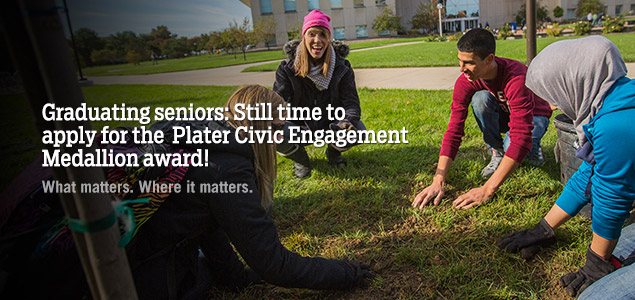 Graduating seniors: Still time to apply for the Plater Civic Engagement Medallion award.