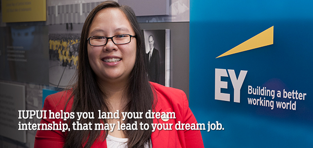 IUPUI helps you land your dream internship, that may lead to your dream job.