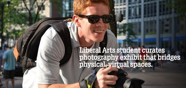 Liberal Arts student curates photography exhibit that bridges physical virtual spaces.
